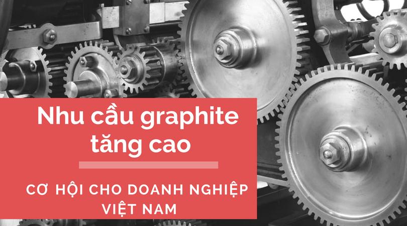 Nhu cầu graphite năm 2018 tăng cao: cơ hội cho doanh nghiệp Việt Nam